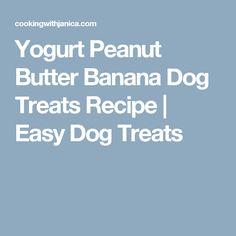 Yogurt Peanut Butter Banana Dog Treats Recipe   Easy Dog Treats