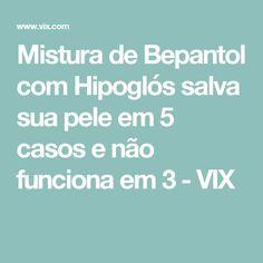 Mistura de Bepantol com Hipoglós salva sua pele em 5 casos e não funciona em 3 - VIX