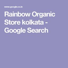 Rainbow Organic Store kolkata - Google Search