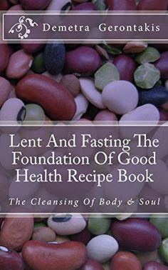 Lent And Fasting The Foundation Of Good Health Recipe Book: The Cleansing Of Body And Soul by Demetra S. Raw Food Diet, Kindle App, Open Book, Body And Soul, Kids Boxing, Lent, Raw Food Recipes, Childrens Books, Cleanse