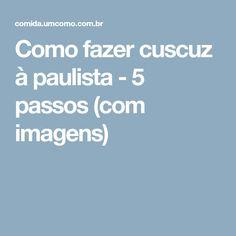 Como fazer cuscuz à paulista - 5 passos (com imagens)