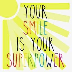 Your SMILE is your SUPERPOWER!