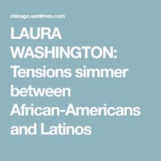 LAURA WASHINGTON: Tensions simmer between African-Americans and Latinos