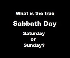 What Is The True Sabbath Day Saturday Or Sunday?