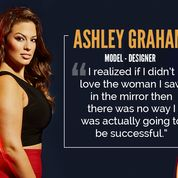 """I realized if I didn't love the woman I saw in the mirror then there was no way I was actually going to be successful."" - Ashley Graham, Model and Designer"