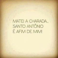 <p></p><p>Matei a charada… Santo Antônio é afim de mim!</p>