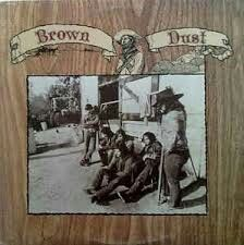 Brown Dust 1971 album...a mix of psych rock definitely with a country vibe