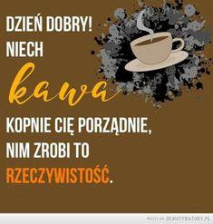 OBRAZKI HELENKI: KAWA Morning Quotes, Motto, Good Morning, Humor, Funny, Polish, Printables, Food, Text Posts