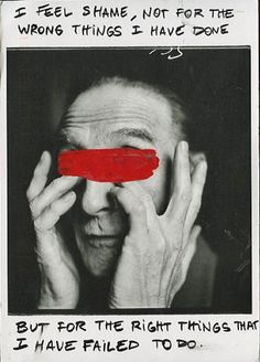 I feel shame, not for the wrong things I have done but for the right things I have failed to do. by Marcel Duchamp