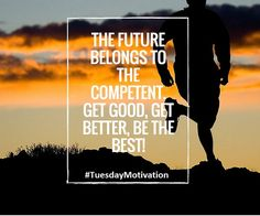 The future belongs to the competent. Get good, get better be the best. #TuesdayThoughts #TuesdayMotivation