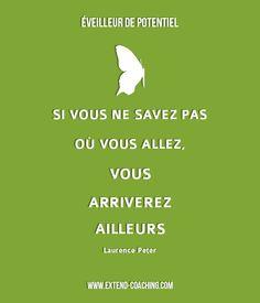Si vous ne savez pas où vous allez, vous arriverez ailleurs - Laurence Peter Positive Life, Positive Attitude, Crazy Mind, Self Help, Coaching, Collage, Mindfulness, Success, Positivity