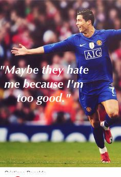 """Maybe they hate me because I'm too good!"""