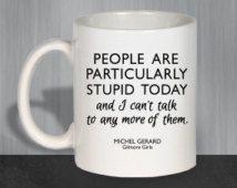 Gilmore Girls Mug, Gilmore Girls Gift, Funny Coffee Mug, Luke's Diner Mug, Lorelai Gilmore Coffee, People Are Particularly Stupid Today