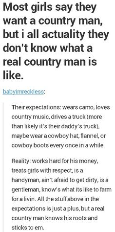 That's what I want!! A man who works hard for his money, treats girls with respect, is a handyman, ain't afraid to get dirty, and is a gentleman