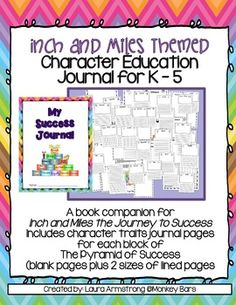 "A book companion for Inch and Miles the Journey to Success.  This journal product contains everything you need to get your students writing and illustrating about each character trait presented in the book.  Appropriate for grades K - 5.  Each ""trait"" comes in three ""styles"" - you choose what is appropriate for your students:1."