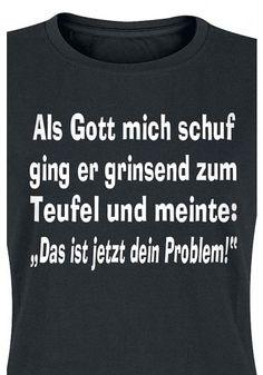 Dein Problem, Als Gott mich schuf ging er grinsend zum Teufel und meinte: Das ist jetzt dein Problem!
