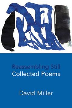 David Miller: Reassembling Still: Collected Poems