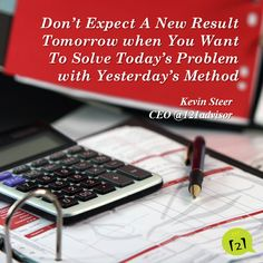 Don't Expect A New Result Tomorrow when You Want To Solve Today's Problem with Yesterday's Method (Kevin Steer) Accounting Services, Simple Recipes, Digital, Platform, Technology, Education, Quotes, Free, Inspiration