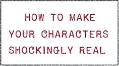 How to make your characters shockingly real / Writing - article for learners to read before engaging story unit - character development