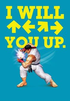 I will !&%$#* you up.   Street Fighter  Hadoken Ryu