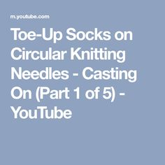 Toe-Up Socks on Circular Knitting Needles - Casting On (Part 1 of 5) - YouTube