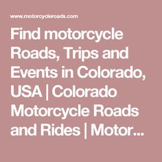 Find motorcycle Roads, Trips and Events in Colorado, USA   Colorado Motorcycle Roads and Rides   MotorcycleRoads.com