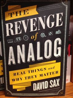 David Sax; The Revenge of Analog: Real Things and Why They Matter