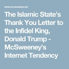 The Islamic State's Thank You Letter to the Infidel King,  Donald Trump - McSweeney's Internet Tendency