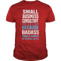 Small Business Consultant Tshirt  #gift #ideas #Popular #Everything #Videos #Shop #Animals #pets #Architecture #Art #Cars #motorcycles #Celebrities #DIY #crafts #Design #Education #Entertainment #Food #drink #Gardening #Geek #Hair #beauty #Health #fitness #History #Holidays #events #Home decor #Humor #Illustrations #posters #Kids #parenting #Men #Outdoors #Photography #Products #Quotes #Science #nature #Sports #Tattoos #Technology #Travel #Weddings #Women