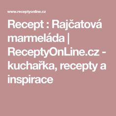 Recept : Rajčatová marmeláda | ReceptyOnLine.cz - kuchařka, recepty a inspirace