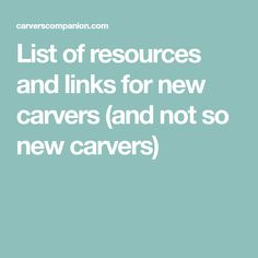 List of resources and links for new carvers (and not so new carvers)