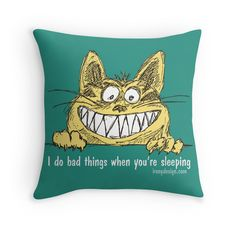 """""""I do bad things when you're sleeping"""" Throw Pillows. If you have a cat, chances are you understand this saying. Cats are nocturnal and when they are kittens they can be full of energy during the night. Funny cat illustration drawing. All Rights Reserved © ironydesign.com Available as T-Shirts & Hoodies, Men's Apparels, Stickers, iPhone Cases, Posters, Home Decors, Tote Bags, Prints, Kids Clothes, iPad Cases, Laptop Skins, Drawstring Bags, Laptop Sleeves, and Stationeries"""