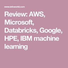 Review: AWS, Microsoft, Databricks, Google, HPE, IBM machine learning