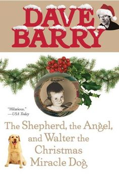 The Shepherd, the Angel, and Walter the Christmas Miracle Dog by Dave Barry, http://www.amazon.com/dp/0425217744/ref=cm_sw_r_pi_dp_yWHBrb0WWBQQA