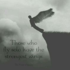 Those who fly solo have the strongest wings  http://roguerepublik.com/