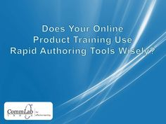 Does Your Online Product Training Use Rapid Authoring Tools Wisely?