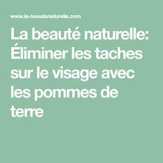 La beauté naturelle: Éliminer les taches sur le visage avec les pommes de terre