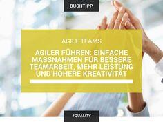 Agiler führen: Einfache Maßnahmen für bessere Teamarbeit, mehr Leistung und höhere Kreativität