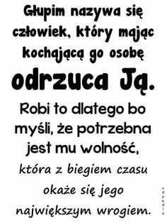 Smutna rzeczywistość... Need Quotes, Sassy Quotes, Meaningful Words, Quotes For Kids, Life Lessons, Favorite Quotes, Quotations, Told You So, Motto