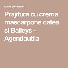 Prajitura cu crema mascarpone cafea si Baileys - Agendautila