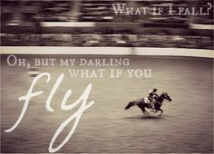 "I have fallen a couple times, but the times when you ""fly"" you know that it is so worth it."