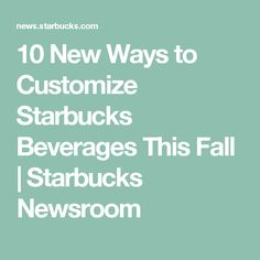 10 New Ways to Customize Starbucks Beverages This Fall   Starbucks Newsroom