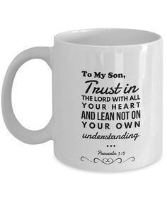 We've just uploaded a great mug To my Son, Trust ... Check it out http://formugs.com/products/to-my-son-trust-in-the-lord-with-all-your-heart-and-lean-not-on-your-own-understanding-prov-3-5-gift-mug?utm_campaign=social_autopilot&utm_source=pin&utm_medium=pin