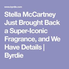 Stella Peony is Stella McCartney's newest fragrance launch, but it's not actually new. Here she talks inspiration and why she's bringing it back. New Fragrances, Stella Mccartney, Bring It On, Product Launch