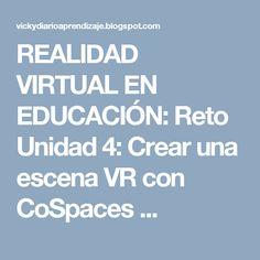 REALIDAD VIRTUAL EN EDUCACIÓN: Reto Unidad 4: Crear una escena VR con CoSpaces   ... Vr, Augmented Reality, Virtual Reality, Unity, Scene, Create
