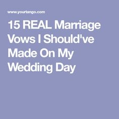 15 REAL Marriage Vows I Should've Made On My Wedding Day