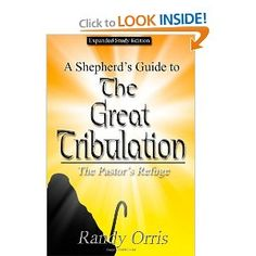 A Shepherds Guide to The Great Tribulation: The Pastors Refuge: Randy Orris: 9781477619421: Amazon.com: Books