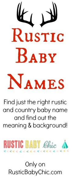 Rustic Baby Names - Great list of names and meanings