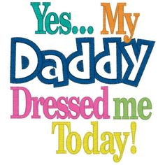 Yes...My Daddy Dressed me Today! Onesie by LadybugCreations74 on Etsy