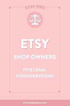 Etsy Shop Owners: FIVE Legal Considerations via @www.pinterest.com/iselaespana
